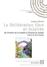 Isabelle Pipien - La délibération libre et éclairée - De l'histoire de la maladie à l'histoire du malade.