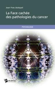 Jean-Yves Jézéquel - La face cachée des pathologies du cancer.
