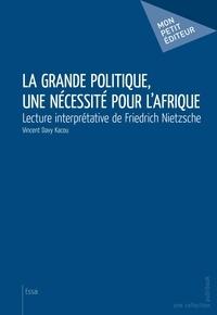 Vincent Davy Kacou - La grande politique, une nécessité pour l'Afrique.