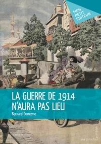 Bernard Domeyne - La guerre de 1914 n'aura pas lieu.