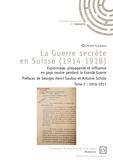 Olivier Lahaie - La guerre secrète en Suisse (1914-1918) - Espionnage, propagande et influence en pays neutre pendant la Grande Guerre Tome 2, 1916-1917.