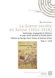 Olivier Lahaie - La guerre secrète en Suisse (1914-1918) - Espionnage, propagande et influence en pays neutre pendant la Grande Guerre Tome 3, 1918.