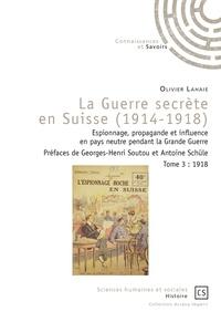 La guerre secrète en Suisse (1914-1918) - Espionnage, propagande et influence en pays neutre pendant la Grande Guerre Tome 3, 1918.pdf