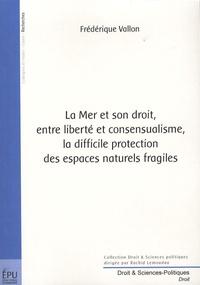 La Mer et son droit, entre liberté et consensualisme, la difficile protection des espaces naturels fragiles.pdf