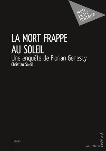 Christian Soleil - La mort frappe au soleil - Une enquête de Florian Genesty.