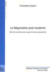 Christophe Dupont - La Négociation post-moderne - Bilan des connaissances, acquis et lacunes, perspectives.