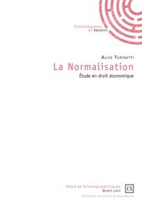 Alice Turinetti - La normalisation - Etude en droit économique.