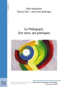 Alain Vergnioux et Thierry Piot - La Pédagogie - Son sens, ses pratiques.