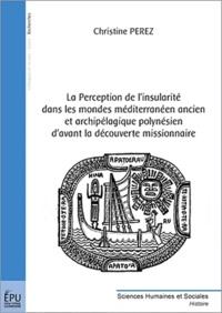Christine Pérez - La Perception de l'insularité dans les mondes méditerranéen ancien et archipélagique polynésien d'avant la découverte missionnaire.