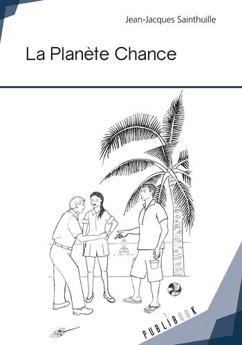 Jean-Jacques Sainthuille - La Planète Chance.