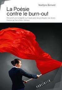 Noëllyne Bernard - La poésie contre le burn-out - Reconstruire la dignité au travail avec les pratiques narratives.
