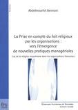 Abdelmourhit Bennani - La prise en compte du fait religieux par les organisations : vers l'émergence de nouvelles pratiques managériales - Cas de la religion musulmane dans les organisations françaises.