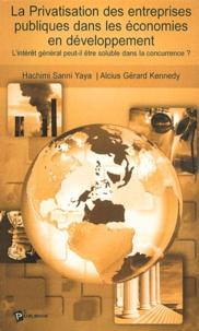 Hachimi Sanni Yaya et Alcius Gérard Kennedy - La Privatisation des entreprises publiques dans les économies en développement - L'intérêt général peut-il être soluble dans la concurrence ?.