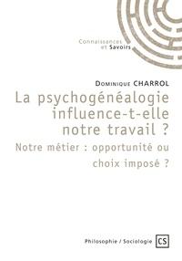 Dominique Charrol - La psychogénéalogie influence-t-elle notre travail ? - Notre métier : opportunité ou choix imposé ?.