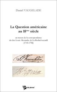 Daniel Vaugelade - La question américaine au 18ème siècle.