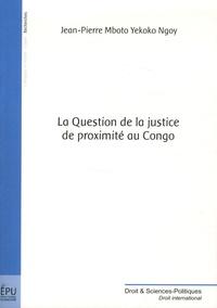 Jean-Pierre Mboto Y'Ekoko Ngoy - La question de la justice de proximité au Congo.