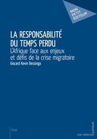 Giscard Kevin Dessinga - La responsabilité du temps perdu - L'Afrique face aux enjeux et défis de la crise migratoire.