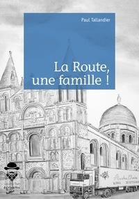 Paul Tallandier - La Route, une famille !.