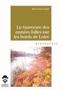 René Gérard Poupin - La traversée des années folles sur les bords de Loire.