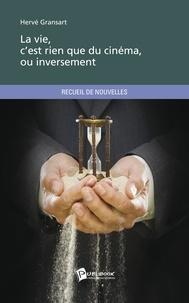 Hervé Gransart - La vie, c'est rien que du cinéma, ou inversement.