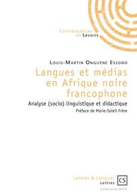 Louis-Martin Onguéné Essono - Langues et médias en Afrique Noire francophone - Analyse (socio) linguistique et didactique.