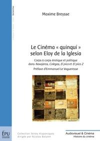 """Maxime Breysse - Le Cinéma """"quinqui"""" selon Eloy de la Iglesia - Corps à corps érotique et politique dans Navajeros, Colegas, El pico et El pico 2."""