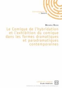 Michèle Reich - Le comique de l'hybridation et l'exhibition du comique dans les formes dramatiques et paradramatiques contemporaines.