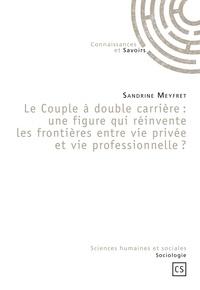 Sandrine Meyfret - Le Couple à double carrière : une figure qui réinvente les frontières entre vie privée et vie professionnelle ?.
