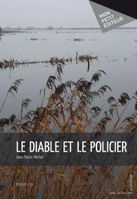 Jean-Pierre Michel - Le diable et le policier.