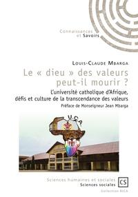 Le dieu des valeurs peut-il mourir ? - Luniversité catholique dAfrique, défis et culture de la transcendance des valeurs.pdf
