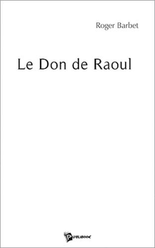Roger Barbet - Le don de Raoul.