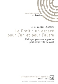 Jean-Jacques Sarfati - Le droit : un espace pour l'un et pour l'autre - Plaidoyer pour une approche post-positiviste du droit.