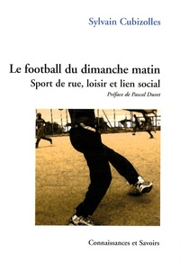 Sylvain Cubizolles - Le football du dimanche matin - Sport de rue, loisir et lien social.
