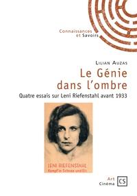 Lilian Auzas - Le génie dans l'ombre - Quatre essais sur Leni Riefenstahl avant 1933.