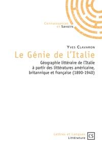 Yves Clavaron - Le Génie de l'Italie - Géographie littéraire de l'Italie à partir des littératures américaine, britannique et française (1890-1940).