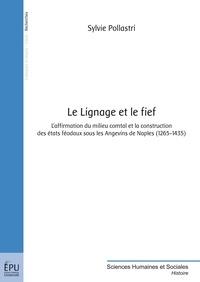 Le lignage et le fief - Laffirmation du milieu comtal et la construction des états féodaux sous les Angevins de Naples (1265-1435).pdf