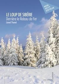 Lionel Thomé - Le loup de Sibérie - Derrière le rideau de fer.