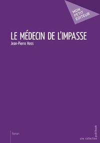 Jean-Pierre Hoss - Le médecin de l'impasse.