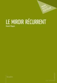 Florent Ploquin - Le miroir récurrent.