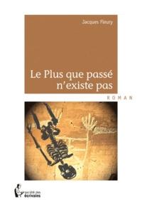 Jacques Fleury - Le plus que passé n'existe pas.