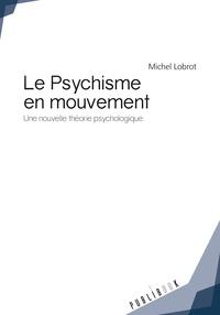 Michel Lobrot - Le psychisme en mouvement - Une nouvelle théorie psychologique.