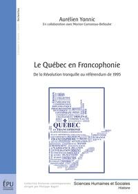 Aurélien Yannic - Le Québec en Francophonie - De la révolution tranquille au référendum de 1995.