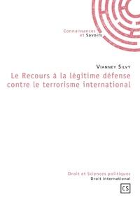 Vianney Silvy - Le recours à la légitime défense contre le terrorisme international.