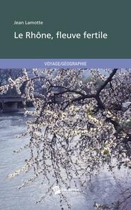 Jean Lamotte - Le Rhône, fleuve fertile.