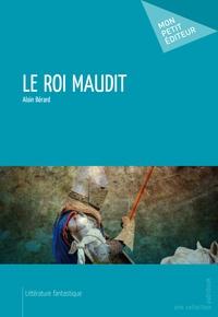 Alain Bérard - Le roi maudit.