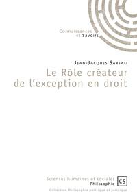 Jean-Jacques Sarfati - Le rôle créateur de l'exception en droit.