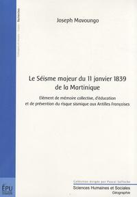 Joseph Mavoungo - Le Séisme majeur du 11 janvier 1839 de la Martinique - Elément de mémoire collective, d'éducation et de prévention du risque sismique aux Antilles françaises.
