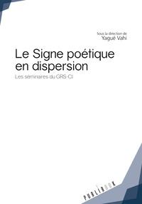 Le signe poétique en dispersion - Les séminaires du GRS-CI.pdf