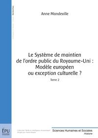 Anne Mandeville - Le système de maintien de l'ordre public  du Royaume-Uni - Tome 2, Modèle européen ou exception culturelle ?.