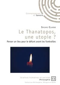 Sylvie Classe - Le thanatopos, une utopie ? - Penser un lieu pour le défunt avant les funérailles.